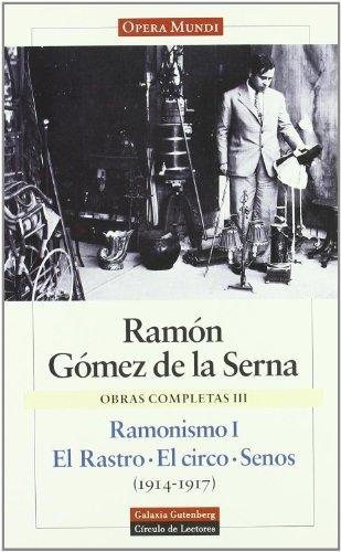 Ramonismo I. El Rastro. El circo. Senos: Obras completas. Vol.III: 1