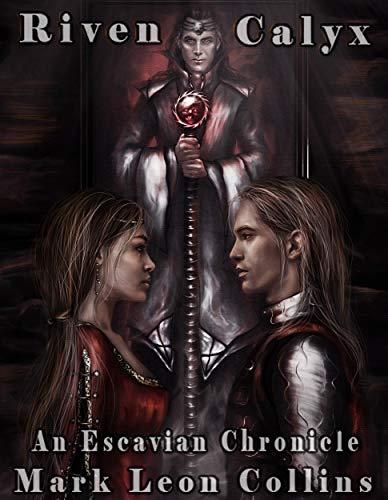 Riven Calyx: An Escavian Chronicle (English Edition)