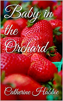 Baby in the Orchard by [Catherine Habbie]