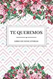 TE QUEREMOS   Libro de Dedicatorias: Libro de Firmas Original para Escribir Historias Pasadas o Dedicatorias de Amor a un Ser Querido   110 Páginas   Cumpleaños   Boda   Comunión