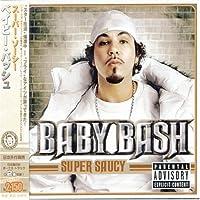 Super Saucy (Bonus Track) [Japanese Import] by Baby Bash (2005-03-09)