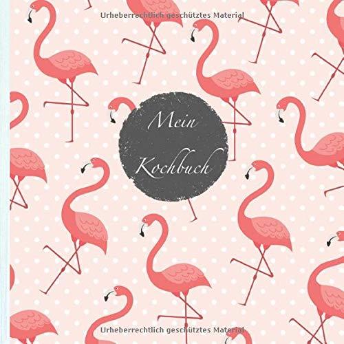 """Mein Kochbuch: blanko Rezeptbuch zum Selberschreiben • Platz für 100 Rezepte • mit Register • Design """"Flamingos 507"""" • praktisches 21 x 21 cm Soft ... vegan oder zum Grillen • Do it Yourself!"""