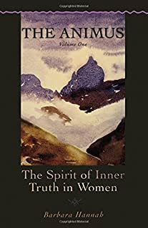 The Animus: The Spirit of Inner Truth in Women, Volume 1