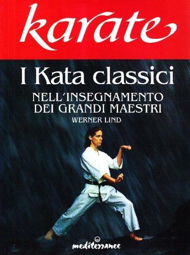 Karate. I kata classici nell'insegnamento dei grandi maestri