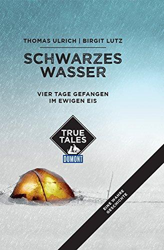 Schwarzes Wasser (DuMont True Tales): Vier Tage gefangen im ewigen Eis