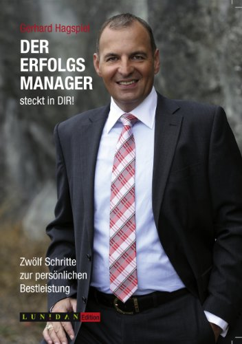 Der Erfolgsmanager steckt in DIR!: Zwölf Schritte zur persönlichen Bestleistung (German Edition)