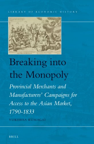 Breaking Into the Monopoly: Provincial Merchants and Manufacturers' Campaigns for Access to the Asian Market, 1790-1833: 4 (Library of Economic History)