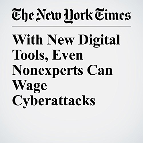 With New Digital Tools, Even Nonexperts Can Wage Cyberattacks copertina