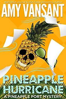 Pineapple Hurricane: A Pineapple Port Mystery: Book Eleven (Pineapple Port Mysteries 11) by [Amy Vansant]