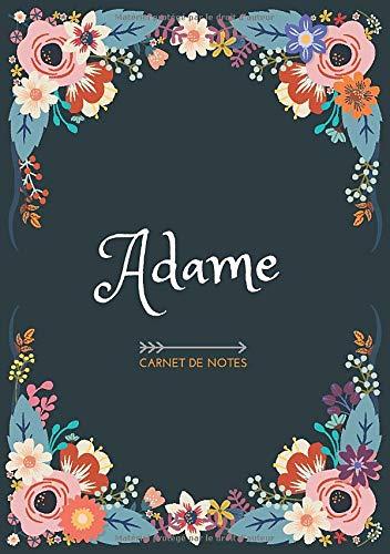 Adame - Carnet de notes: Design floral, Prénom personnalisé Adame | Cadeau d'anniversaire ,Saint Valentin pour femme, maman, soeur, copine, fille, amie | Ligné, Petit Format A5 (14.8 x 21 cm)