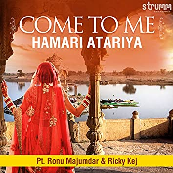 Come to Me - Hamari Atariya