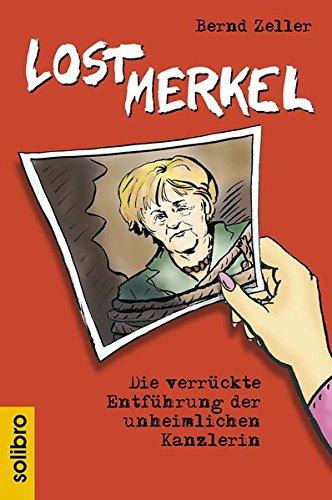Lost Merkel: Die verrückte Entführung der unheimlichen Kanzlerin (Satte Tiere)