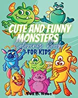 CUTE AND FUNNY MONSTERS Coloring Book FOR KIDS: Amazing Easy Coloring Book for kids age 3-6/4-8 with cute monsters