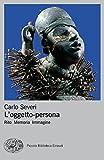 L'oggetto persona: Rito Memoria Immagine (Piccola biblioteca Einaudi. Nuova serie Vol. 696) (Italian Edition)