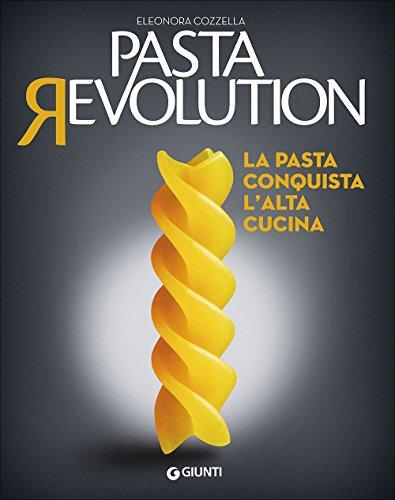Pasta revolution. La pasta conquista l'alta cucina (Peccati di gola)