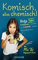 Komisch, alles chemisch!: Handys, Kaffee, Emotionen - wie man mit Chemie wirklich alles erklaeren kann