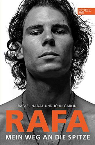 Rafa. Mein Weg an die Spitze: Die Autobiografie von Rafael Nadal
