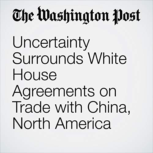 Uncertainty Surrounds White House Agreements on Trade with China, North America audiobook cover art
