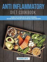 Anti Inflammatory Diet Cookbook: The Book of Easy, Delicious and Tasty Recipes for Beginners, for Establishing New Eating Habits Based on Good Meals and Delicious Recipes
