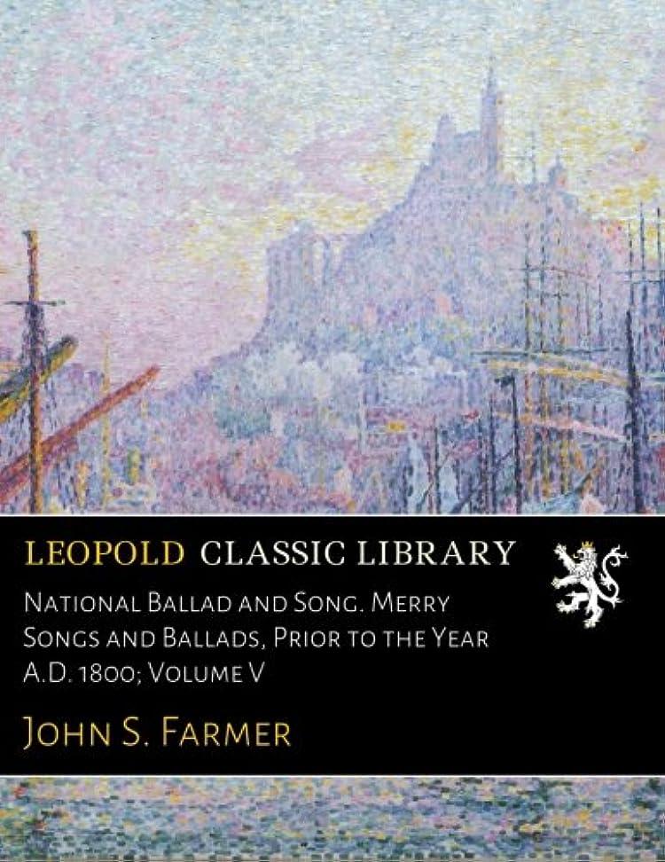 麻痺シェードオプションNational Ballad and Song. Merry Songs and Ballads, Prior to the Year A.D. 1800; Volume V