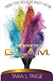 The Book of G.L.A.M.: Finding Your Soul and the Beauty Within...