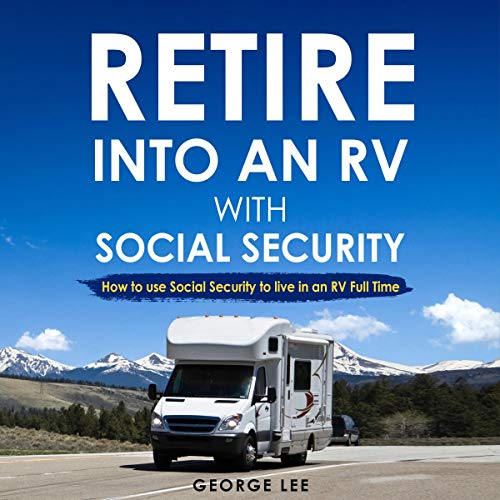 RV Living: Retire into an RV with Social Security audiobook cover art