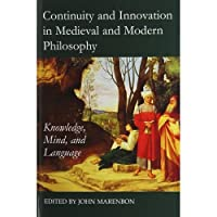 Continuity and Innovation in Medieval and Modern Philosophy: Knowledge, Mind, and Language (Proceedings of the British Academy)
