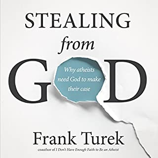 Stealing From God     Why Atheists Need God to Make Their Case              By:                                                                                                                                 Frank Turek                               Narrated by:                                                                                                                                 John McLain                      Length: 8 hrs and 28 mins     499 ratings     Overall 4.7