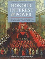 Honour, Interest & Power: An Illustrated History of the House of Lords, 1660-1715 (History of Parliament)