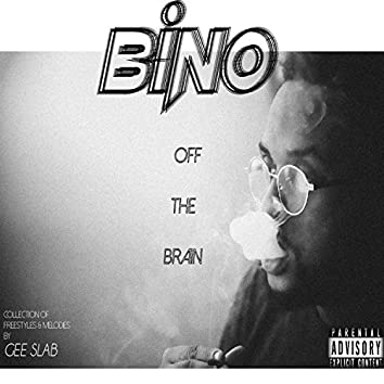 Bino Off the Brain: A Small Collection of Freestyles and Melodies