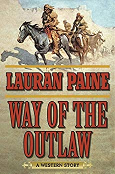 Way of the Outlaw: A Western Story by [Lauran Paine]
