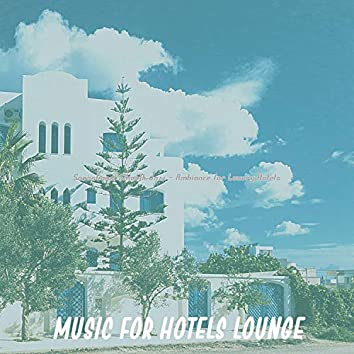 Sensational Smooth Jazz - Ambiance for Luxury Hotels
