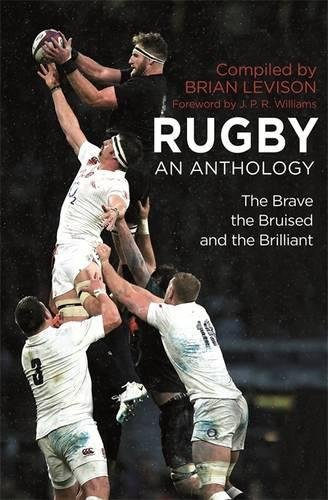 Rugby: An Anthology: The Brave, the Bruised and the Brilliant