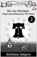 Hope's Revolutionary War Diary #2: We Are Patriots (Hope's Revolutionary War Diaries) (Volume 2)