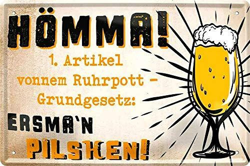 Tin Sign Blechschild 20x30 cm Lustige Wand Deko Bar + Kneipe Fun Spruch Hömma Erstmal Pilsken Pils Bier Trinken Ruhrpott Gesetz Dialekt Heimat
