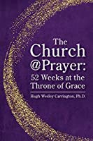 The Church@Prayer: 52 Weeks at the Throne of Grace