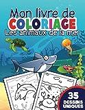 Mon livre de coloriage - Les animaux de la mer: Cahier de coloriage garçons & filles à partir de 4 ans | 35 Dessins uniques pour apprendre à colorier ... | Carnet de coloriage amusant pour enfants