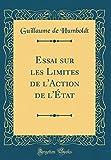 Essai Sur Les Limites de l'Action de l'État (Classic Reprint) - Forgotten Books - 17/12/2018