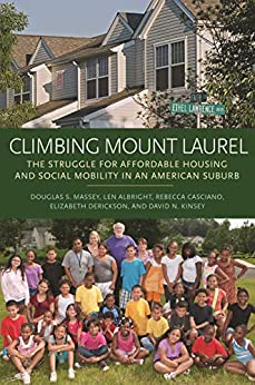 Climbing Mount Laurel: The Struggle for Affordable Housing and Social Mobility in an American Suburb by [Douglas S. Massey, Len Albright, Rebecca Casciano, Elizabeth Derickson, David N. Kinsey]