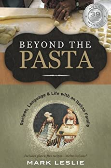 Beyond The Pasta: Recipes, Language and Life with an Italian Family by [Mark Donovan Leslie]