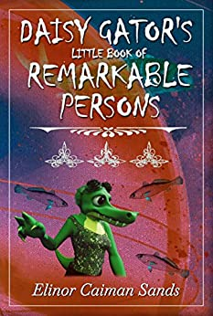 Daisy Gator's Little Book of Remarkable Persons by [Elinor Caiman Sands]