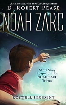 Noah Zarc: Roswell Incident (Short Story): A YA Time Travel Adventure by [D. Robert Pease, Lane Diamond]