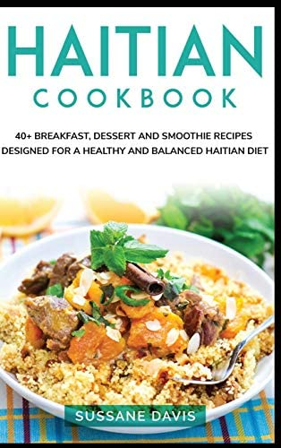 Haitian Cookbook 40 Breakfast Dessert and Smoothie Recipes designed for a healthy and balanced product image