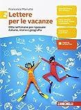 Lettere per le vacanze. Otto settimane per ripassare italiano, storia e geografia. Per la Scuola media (Vol. 2)