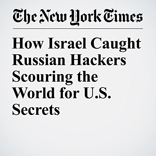 How Israel Caught Russian Hackers Scouring the World for U.S. Secrets copertina