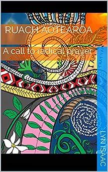 [Lyn Isaac]のRuach Aotearoa: A call to radical prayer (English Edition)