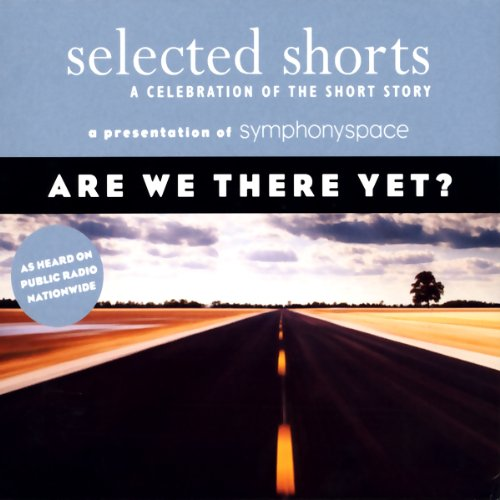Selected Shorts     Are We There Yet?              By:                                                                                                                                 Stuart Dybek,                                                                                        Martha Gellhorn,                                                                                        Edward P. Jones,                   and others                          Narrated by:                                                                                                                                 Keith Szarabajka,                                                                                        Joanna Gleason,                                                                                        Sonia Manzano,                   and others                 Length: 3 hrs and 7 mins     4 ratings     Overall 4.3