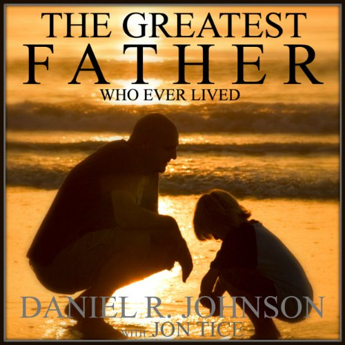 The Greatest Father Who Ever Lived audiobook cover art