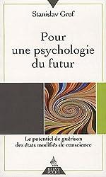 Pour une psychologie du futur - Le potentiel de guérison des états modifiés de conscience de Stanislav Grof