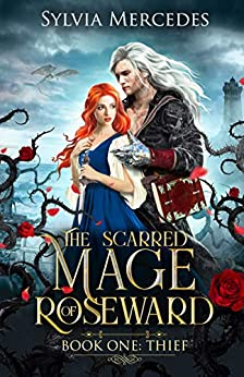 Thief (The Scarred Mage of Roseward Book 1) by [Sylvia Mercedes]